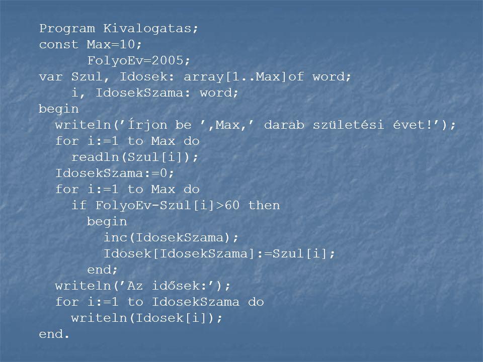 Program Kivalogatas; const Max=10; FolyoEv=2005; var Szul, Idosek: array[1..Max]of word; i, IdosekSzama: word;